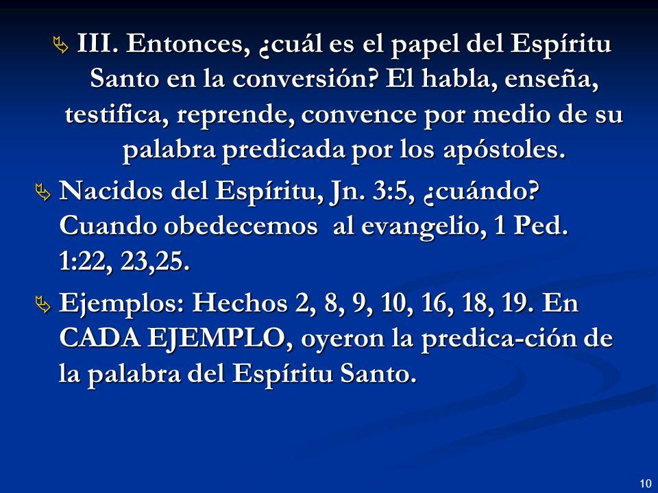 10 III. Entonces, ¿cuál es el papel del Espíritu Santo en la conversión? El habla, enseña, testifica, reprende, convence por medio de su palabra predi