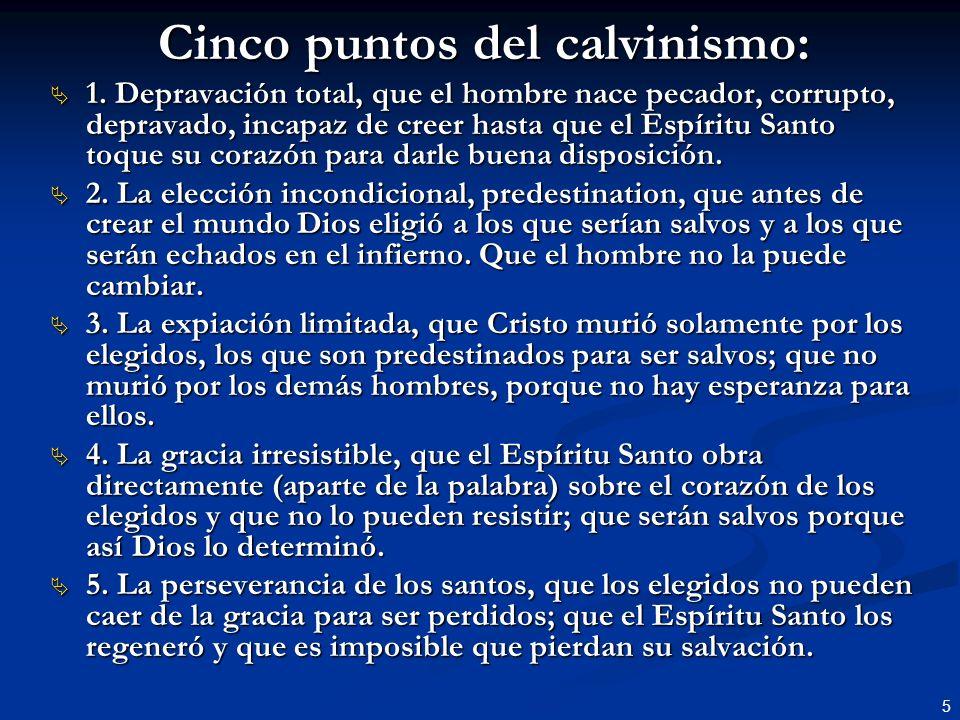5 Cinco puntos del calvinismo: 1. Depravación total, que el hombre nace pecador, corrupto, depravado, incapaz de creer hasta que el Espíritu Santo toq