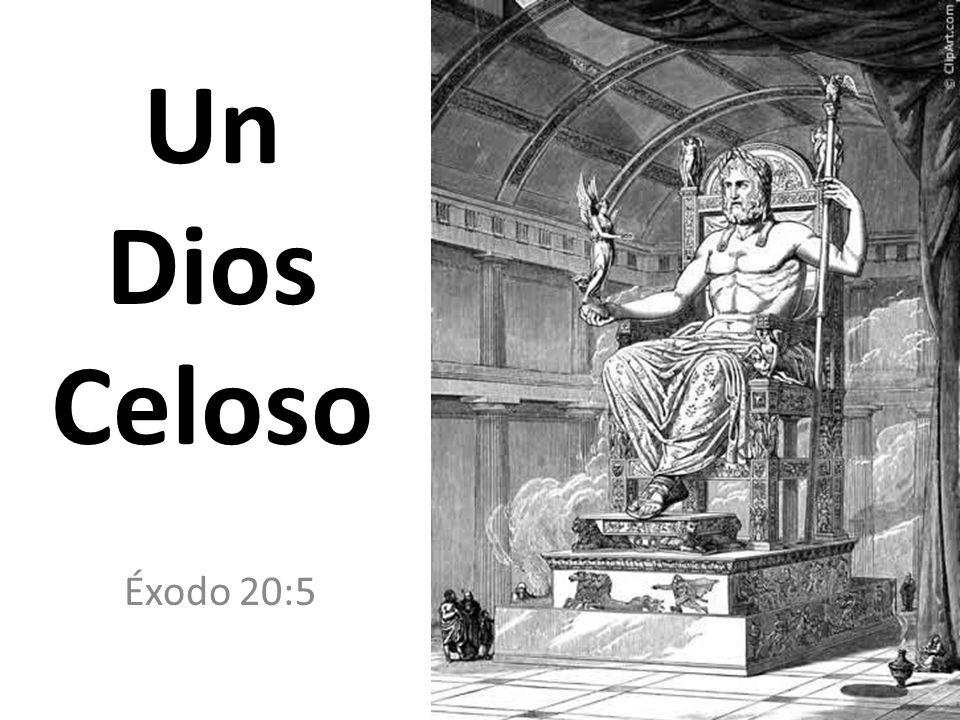 Un Dios Celoso Éxodo 20:5
