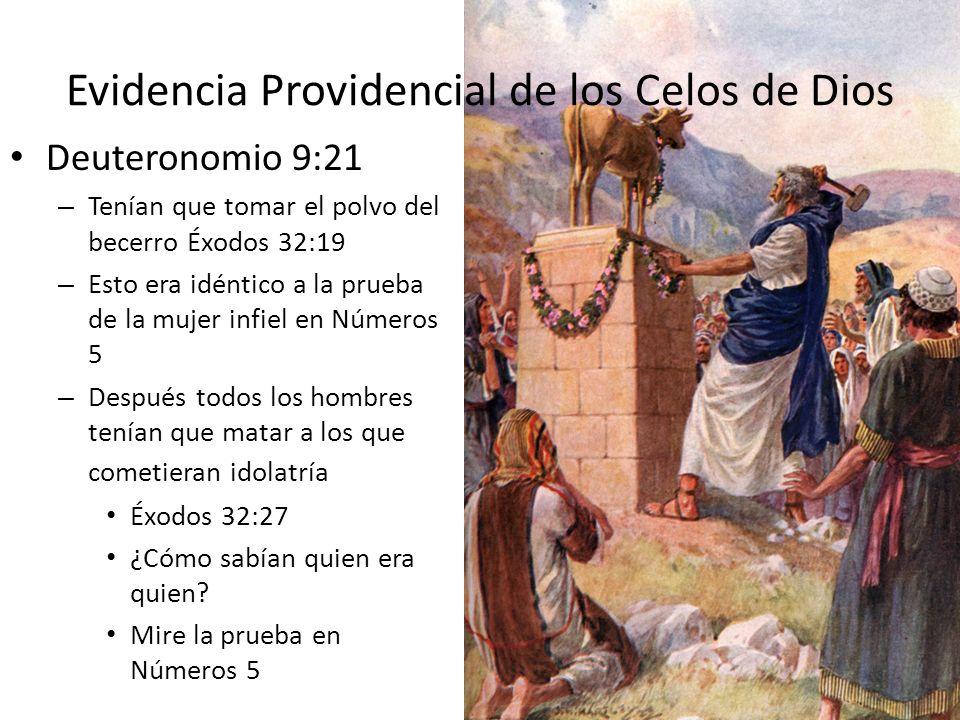 Evidencia Providencial de los Celos de Dios Deuteronomio 9:21 – Tenían que tomar el polvo del becerro Éxodos 32:19 – Esto era idéntico a la prueba de