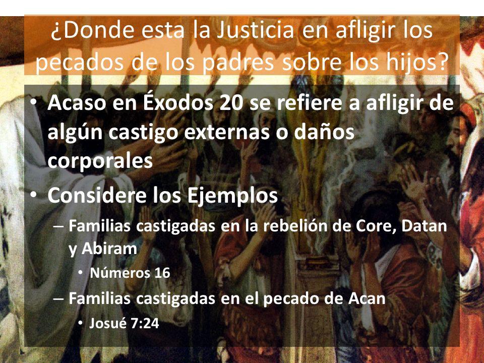 ¿Donde esta la Justicia en afligir los pecados de los padres sobre los hijos? Acaso en Éxodos 20 se refiere a afligir de algún castigo externas o daño