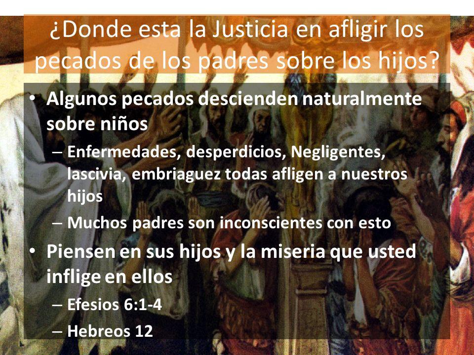 ¿Donde esta la Justicia en afligir los pecados de los padres sobre los hijos? Algunos pecados descienden naturalmente sobre niños – Enfermedades, desp
