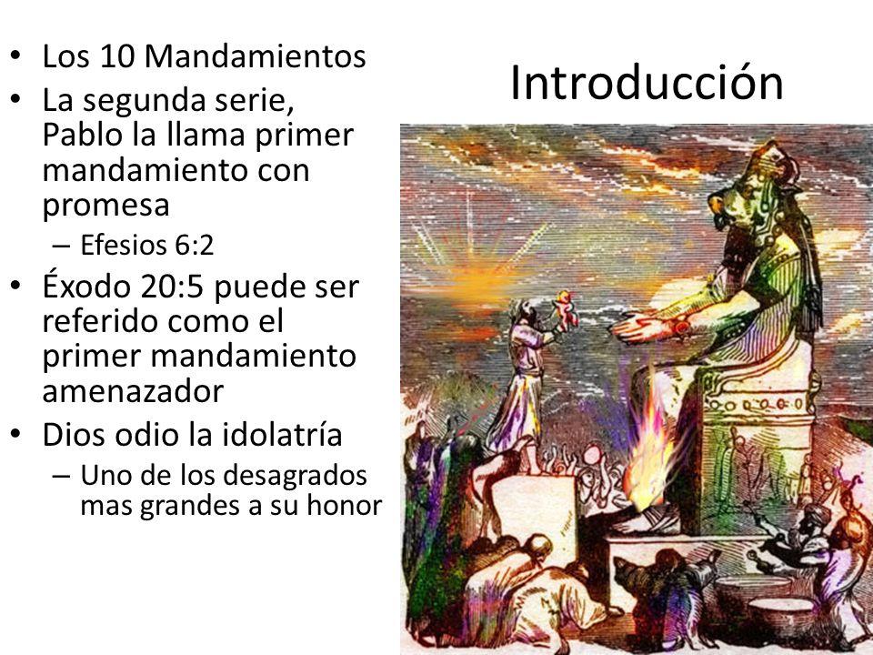 Introducción Los 10 Mandamientos La segunda serie, Pablo la llama primer mandamiento con promesa – Efesios 6:2 Éxodo 20:5 puede ser referido como el p