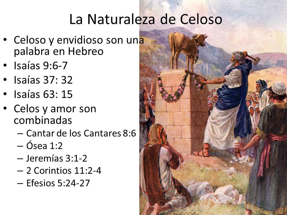 La Naturaleza de Celoso Celoso y envidioso son una palabra en Hebreo Isaías 9:6-7 Isaías 37: 32 Isaías 63: 15 Celos y amor son combinadas – Cantar de