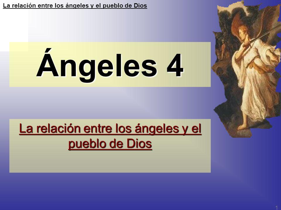 La relación entre los ángeles y el pueblo de Dios 1 Ángeles 4