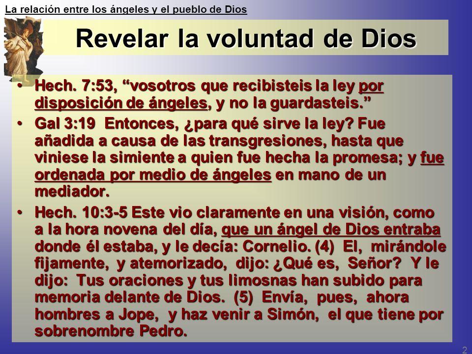 La relación entre los ángeles y el pueblo de Dios 2 Revelar la voluntad de Dios Hech. 7:53, vosotros que recibisteis la ley por disposición de ángeles