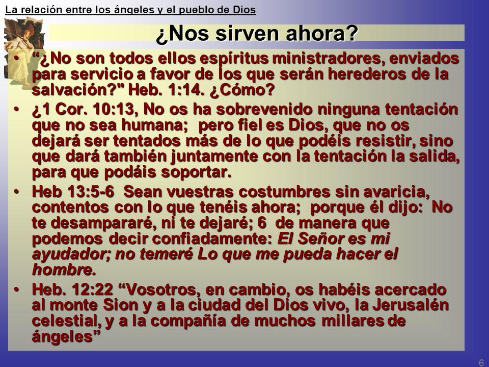 La relación entre los ángeles y el pueblo de Dios 6 ¿Nos sirven ahora? ¿No son todos ellos espíritus ministradores, enviados para servicio a favor de