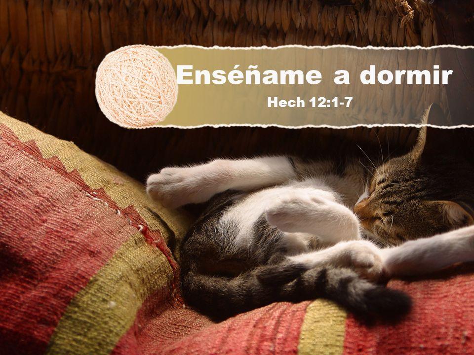 Enséñame a dormir Hech 12:1-7