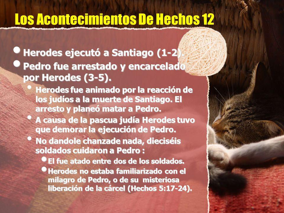 Los Acontecimientos De Hechos 12 Herodes ejecutó a Santiago (1-2). Herodes ejecutó a Santiago (1-2). Pedro fue arrestado y encarcelado por Herodes (3-