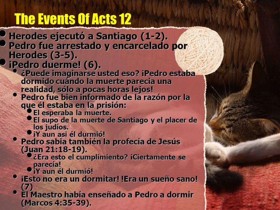 The Events Of Acts 12 Herodes ejecutó a Santiago (1-2). Herodes ejecutó a Santiago (1-2). Pedro fue arrestado y encarcelado por Herodes (3-5). Pedro f
