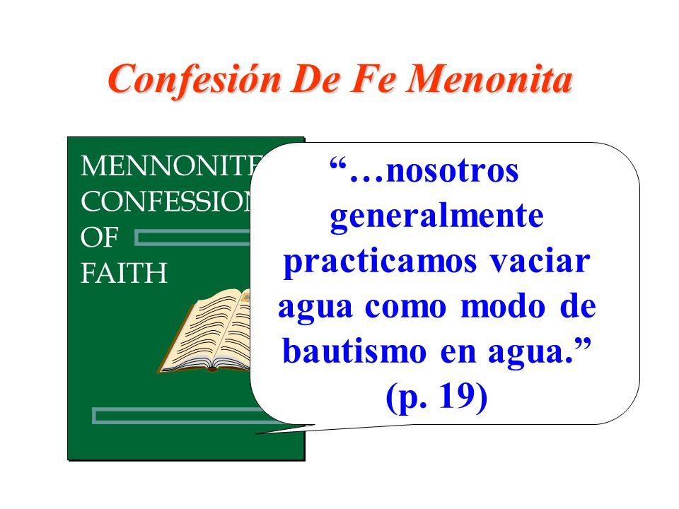 Confesión De Fe Menonita …nosotros generalmente practicamos vaciar agua como modo de bautismo en agua. (p. 19)