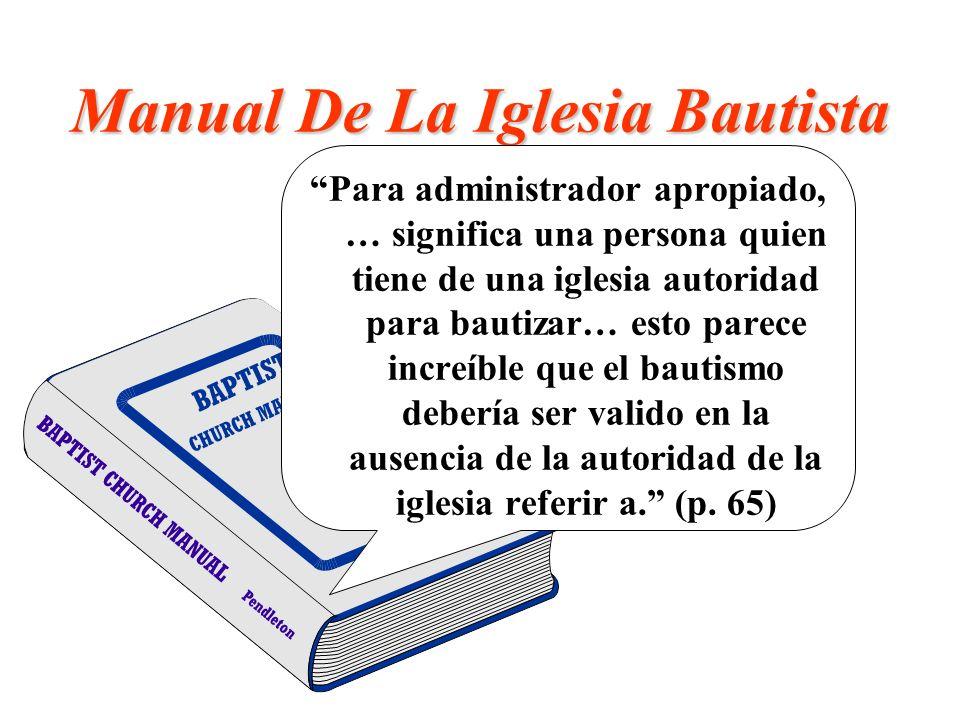 Manual De La Iglesia Bautista Para administrador apropiado, … significa una persona quien tiene de una iglesia autoridad para bautizar… esto parece in