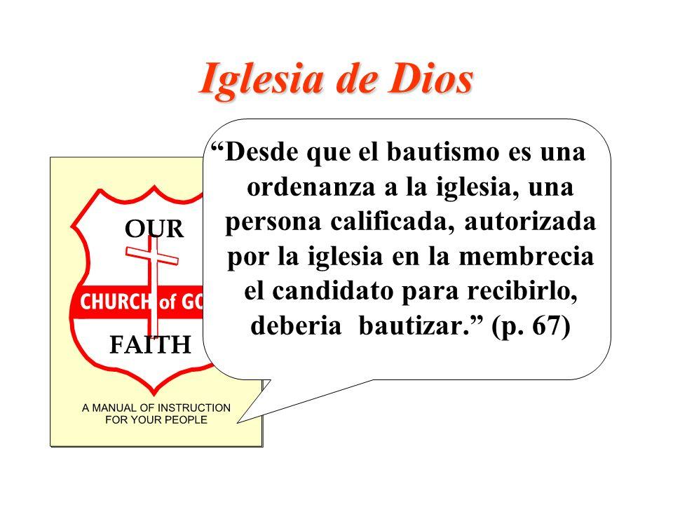 Iglesia de Dios Desde que el bautismo es una ordenanza a la iglesia, una persona calificada, autorizada por la iglesia en la membrecia el candidato pa