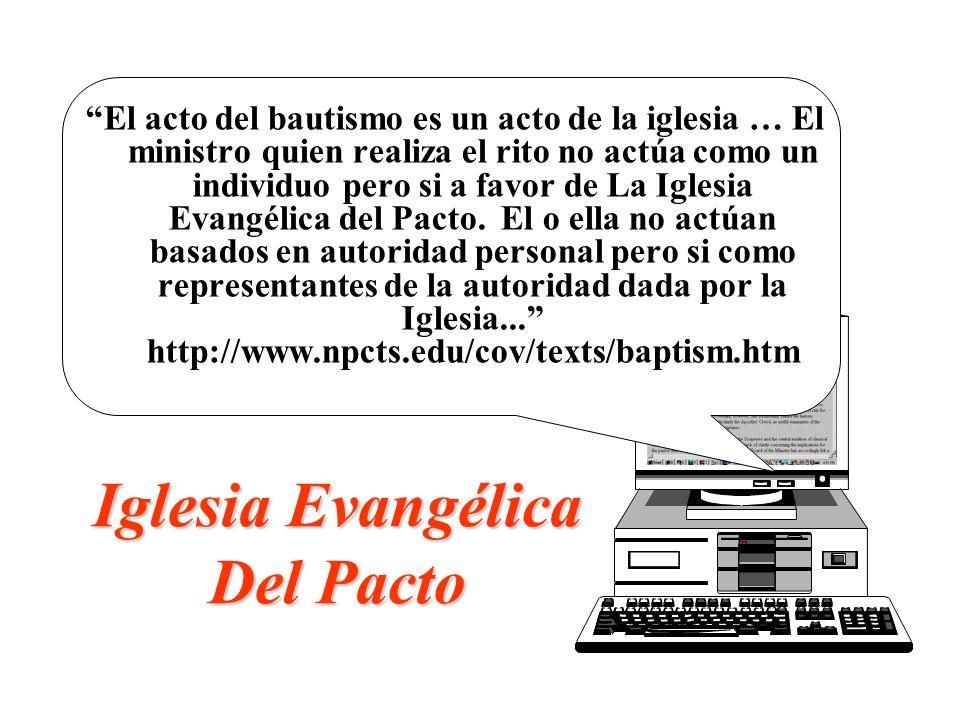 Iglesia Evangélica Del Pacto El acto del bautismo es un acto de la iglesia … El ministro quien realiza el rito no actúa como un individuo pero si a fa