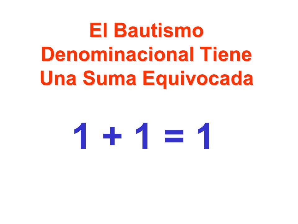El Bautismo Denominacional Tiene Una Suma Equivocada 1 + 1 = 1