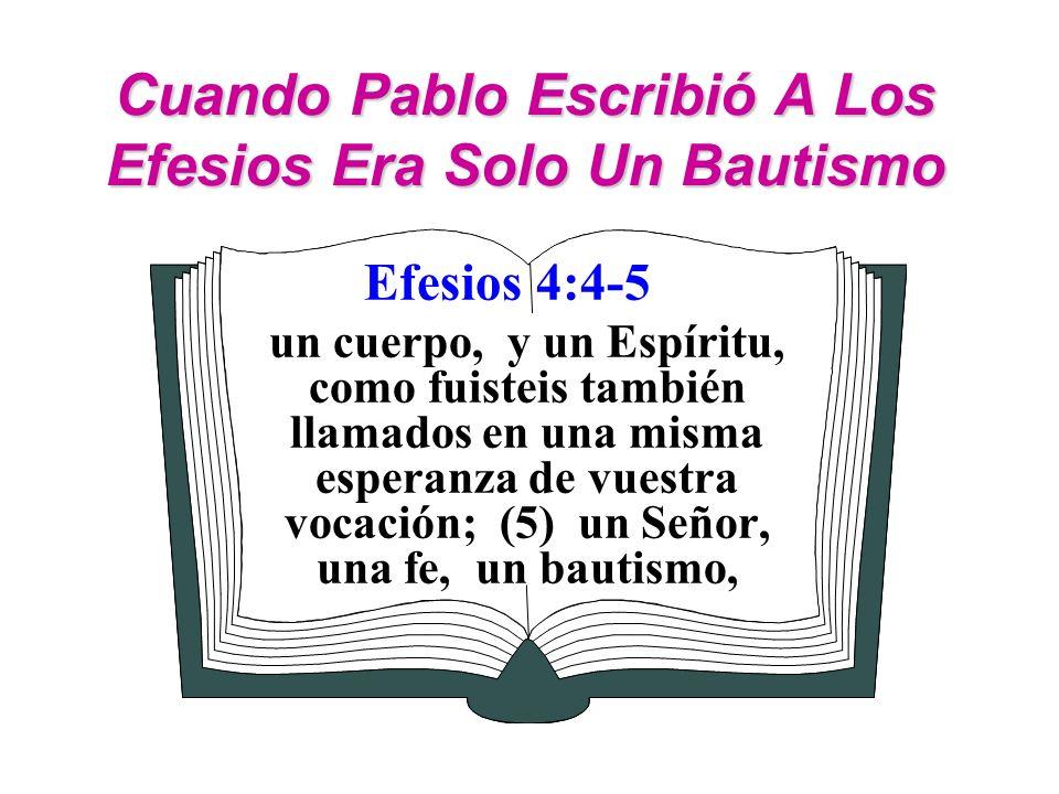 Cuando Pablo Escribió A Los Efesios Era Solo Un Bautismo Efesios 4:4-5 un cuerpo, y un Espíritu, como fuisteis también llamados en una misma esperanza