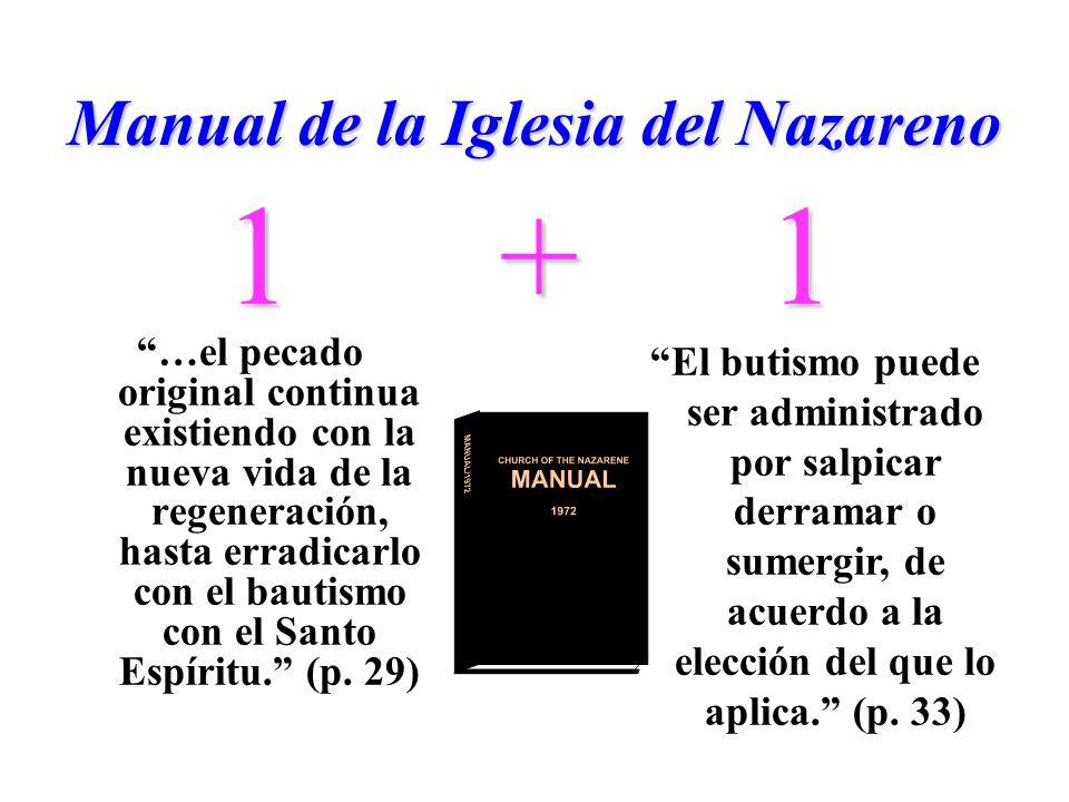 Manual de la Iglesia del Nazareno …el pecado original continua existiendo con la nueva vida de la regeneración, hasta erradicarlo con el bautismo con