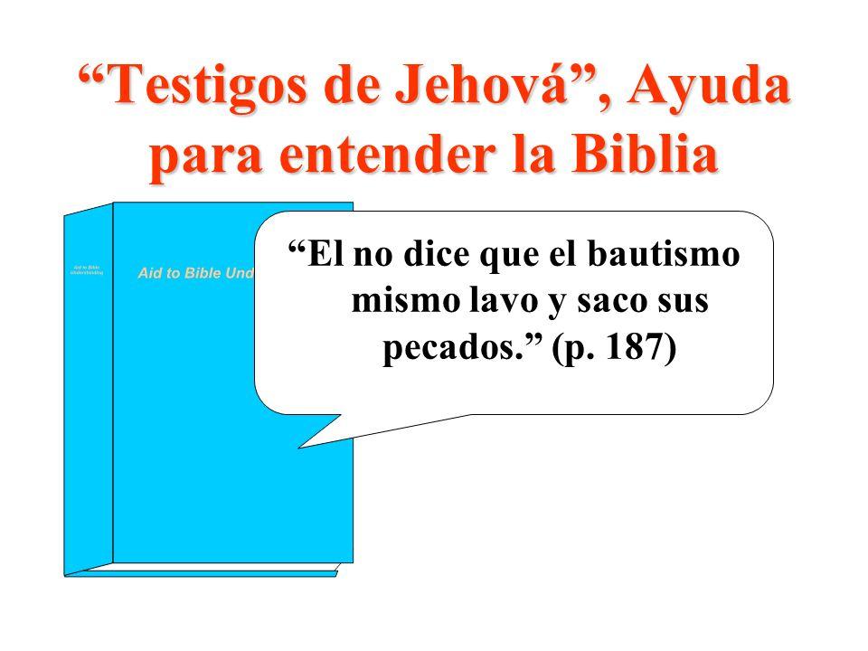 Testigos de Jehová, Ayuda para entender la BibliaTestigos de Jehová, Ayuda para entender la Biblia El no dice que el bautismo mismo lavo y saco sus pe