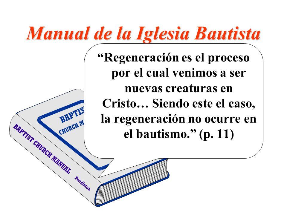 Manual de la Iglesia Bautista Regeneración es el proceso por el cual venimos a ser nuevas creaturas en Cristo… Siendo este el caso, la regeneración no