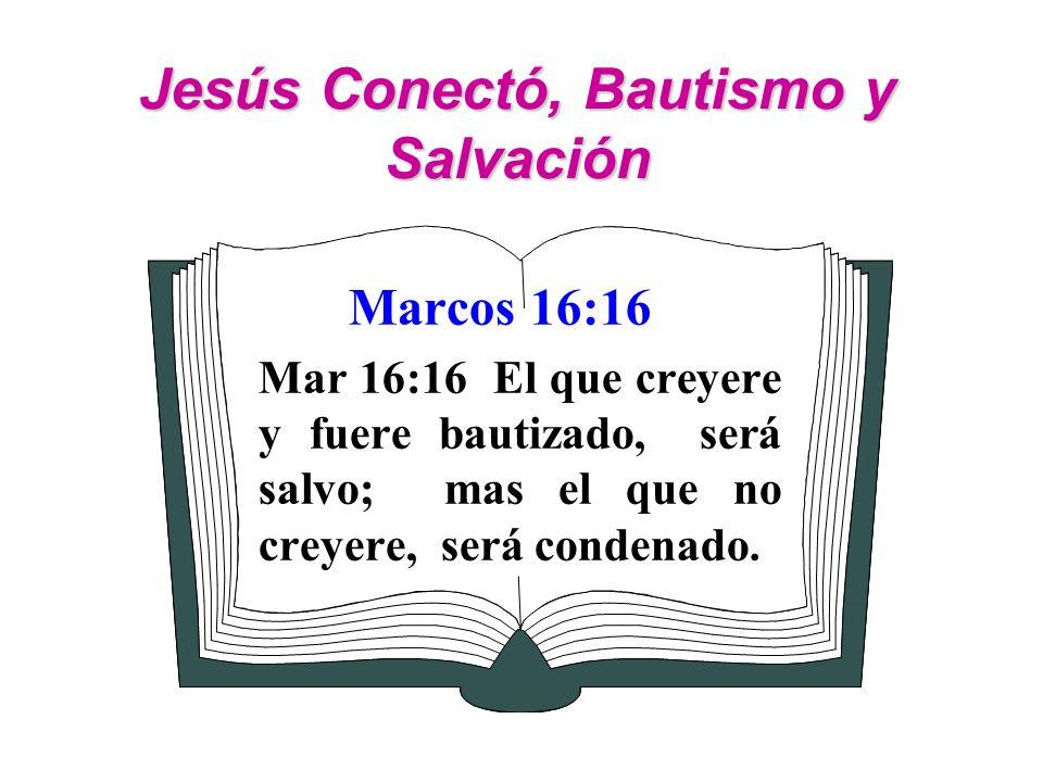 Jesús Conectó, Bautismo y Salvación Marcos 16:16 Mar 16:16 El que creyere y fuere bautizado, será salvo; mas el que no creyere, será condenado.