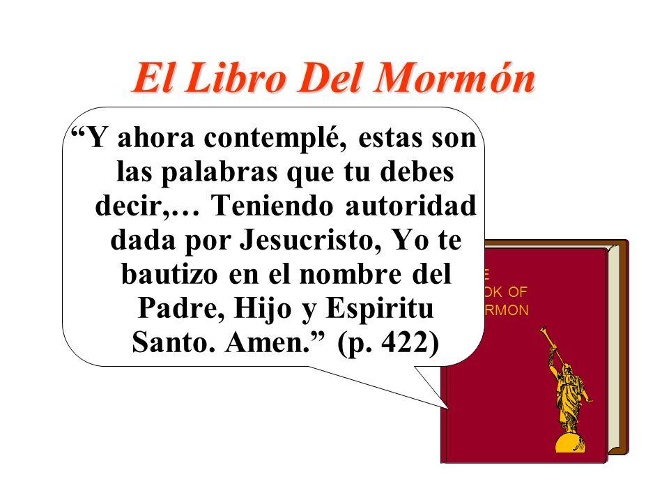 El Libro Del Mormón Y ahora contemplé, estas son las palabras que tu debes decir,… Teniendo autoridad dada por Jesucristo, Yo te bautizo en el nombre
