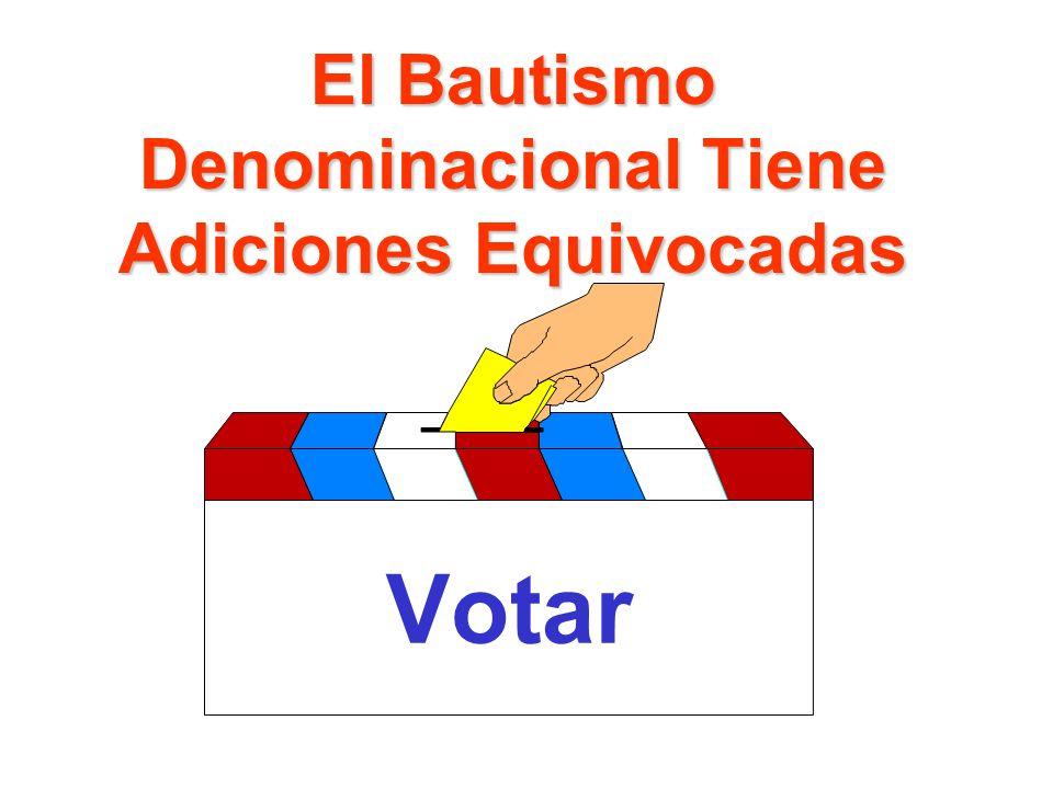 El Bautismo Denominacional Tiene Adiciones Equivocadas Votar