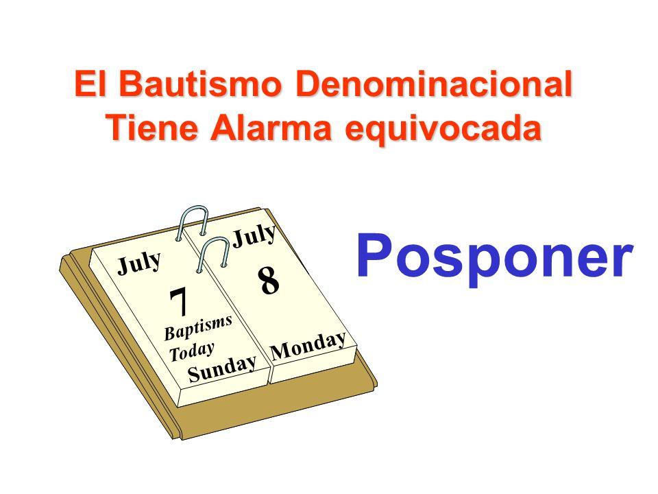 El Bautismo Denominacional Tiene Alarma equivocada Posponer Sunday Monday July 7 8 Baptisms Today