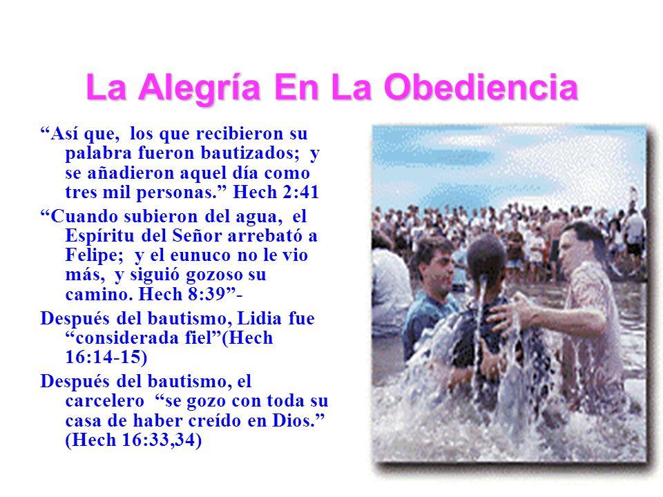 La Alegría En La Obediencia Así que, los que recibieron su palabra fueron bautizados; y se añadieron aquel día como tres mil personas. Hech 2:41 Cuand