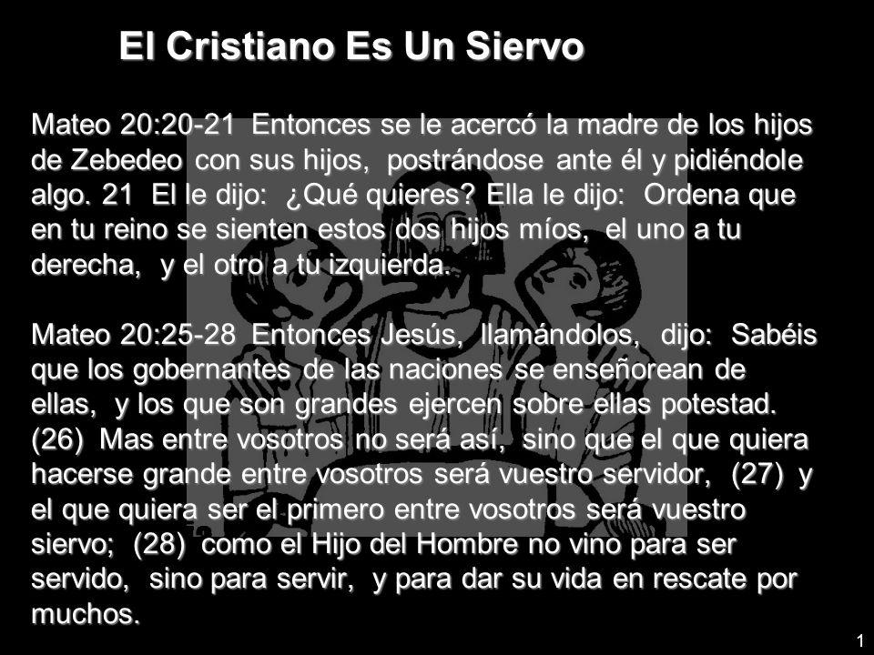 2 El Cristiano Es Un Siervo INTRODUCCION A.Los apóstoles querían ser servidos.