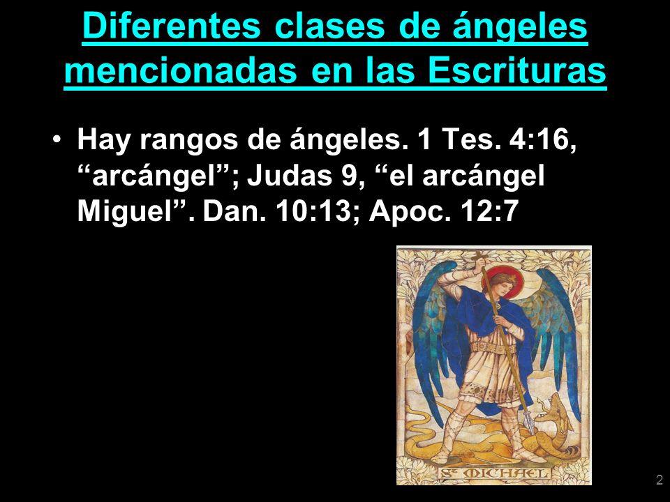 2 Diferentes clases de ángeles mencionadas en las Escrituras Hay rangos de ángeles. 1 Tes. 4:16, arcángel; Judas 9, el arcángel Miguel. Dan. 10:13; Ap