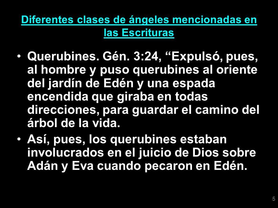 5 Diferentes clases de ángeles mencionadas en las Escrituras Querubines. Gén. 3:24, Expulsó, pues, al hombre y puso querubines al oriente del jardín d
