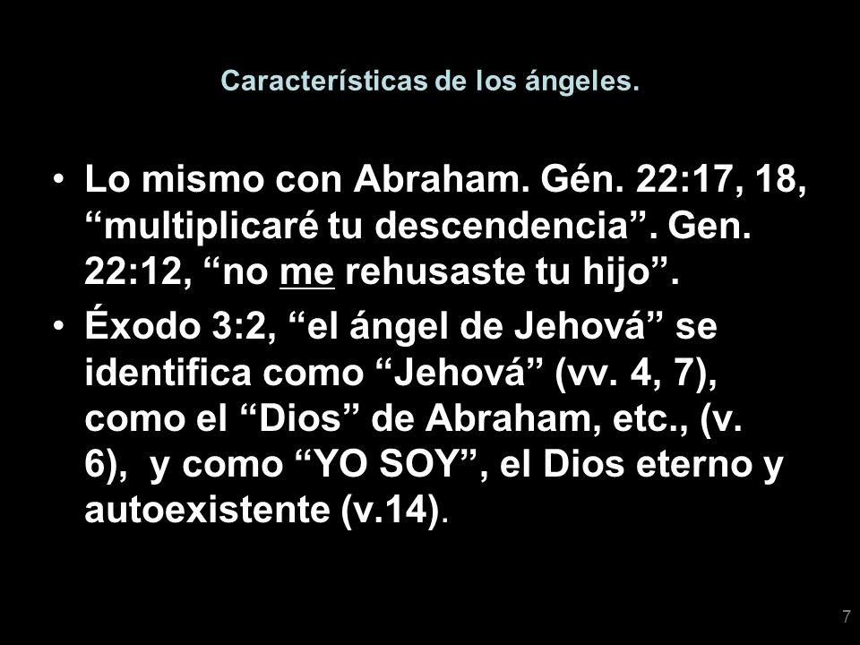 7 Características de los ángeles. Lo mismo con Abraham. Gén. 22:17, 18, multiplicaré tu descendencia. Gen. 22:12, no me rehusaste tu hijo. Éxodo 3:2,