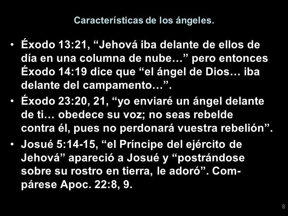 8 Características de los ángeles. Éxodo 13:21, Jehová iba delante de ellos de día en una columna de nube… pero entonces Éxodo 14:19 dice que el ángel