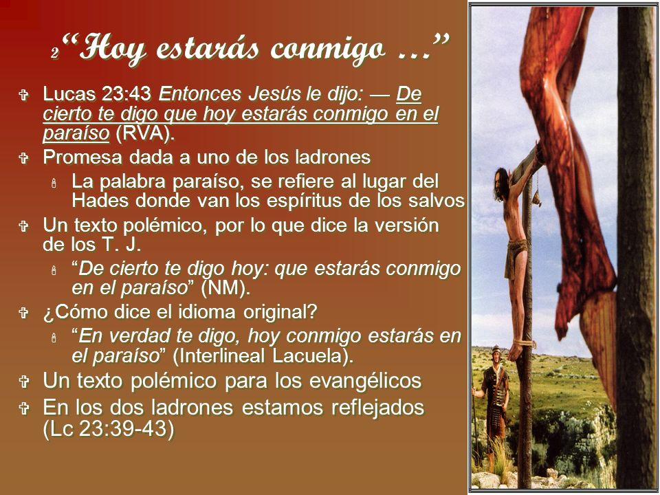 3 2 Hoy estarás conmigo … Lucas 23:43 Entonces Jesús le dijo: De cierto te digo que hoy estarás conmigo en el paraíso (RVA). Promesa dada a uno de los