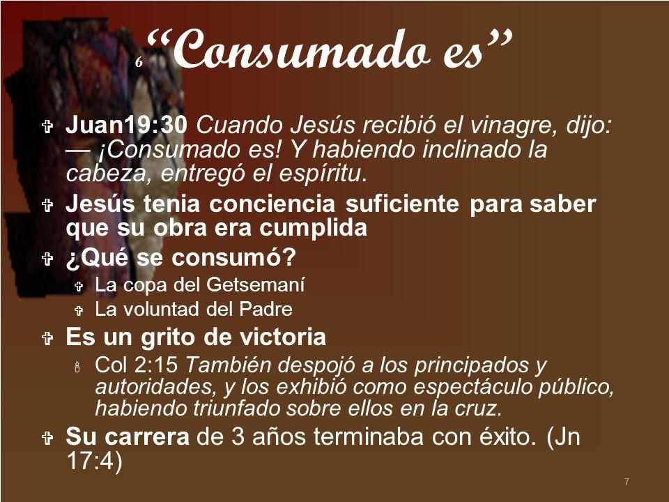 7 Juan19:30 Cuando Jesús recibió el vinagre, dijo: ¡Consumado es! Y habiendo inclinado la cabeza, entregó el espíritu. Jesús tenia conciencia suficien