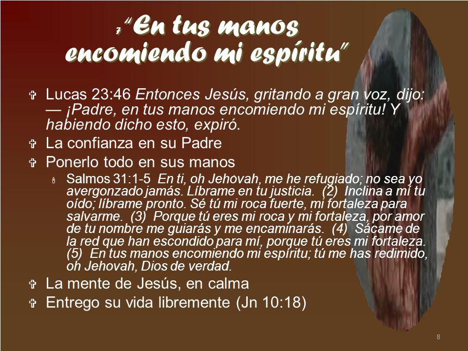 8 Lucas 23:46 Entonces Jesús, gritando a gran voz, dijo: ¡Padre, en tus manos encomiendo mi espíritu! Y habiendo dicho esto, expiró. La confianza en s
