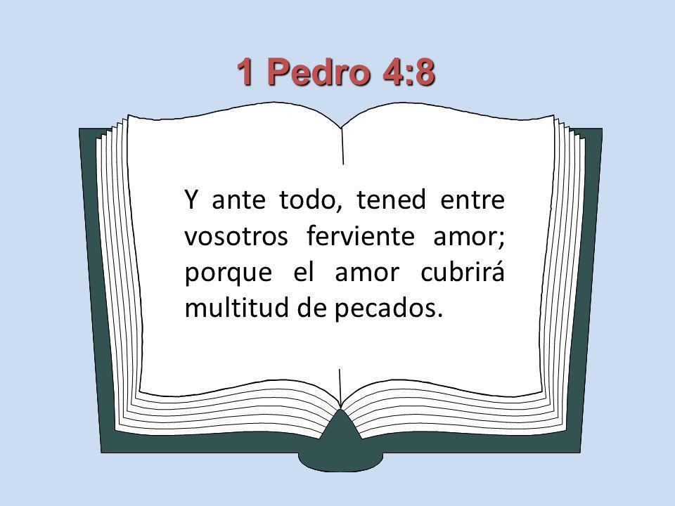 1 Pedro 4:8 Y ante todo, tened entre vosotros ferviente amor; porque el amor cubrirá multitud de pecados.