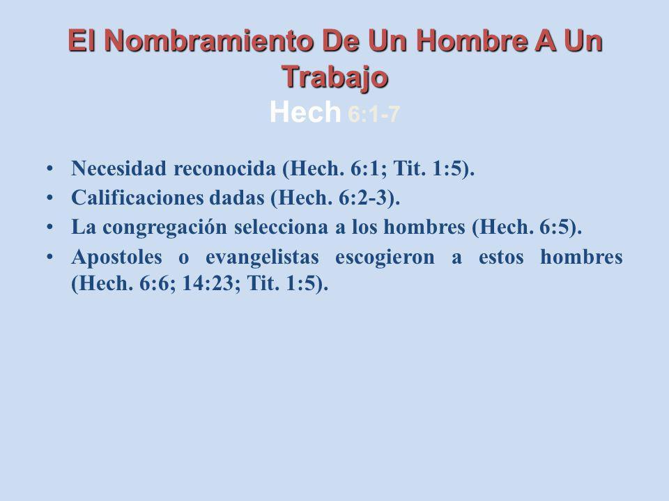 El Nombramiento De Un Hombre A Un Trabajo El Nombramiento De Un Hombre A Un Trabajo Hech 6:1-7 Necesidad reconocida (Hech. 6:1; Tit. 1:5). Calificacio
