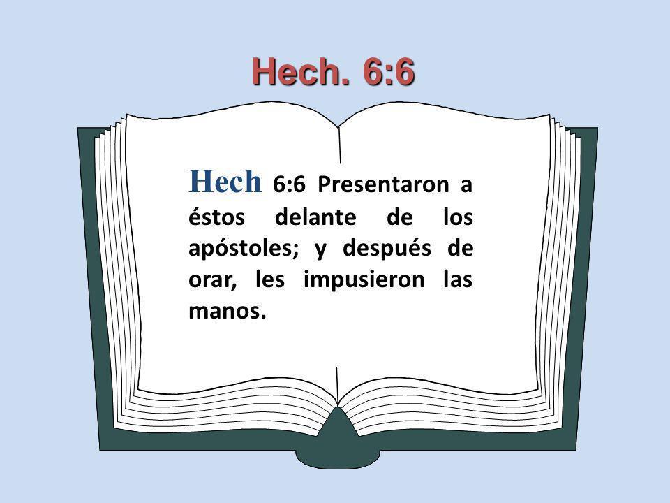 Hech. 6:6 Hech 6:6 Presentaron a éstos delante de los apóstoles; y después de orar, les impusieron las manos.