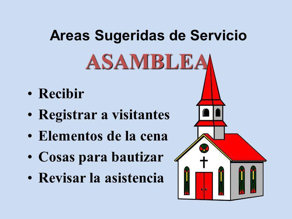 Areas Sugeridas de Servicio Recibir Registrar a visitantes Elementos de la cena Cosas para bautizar Revisar la asistencia ASAMBLEA