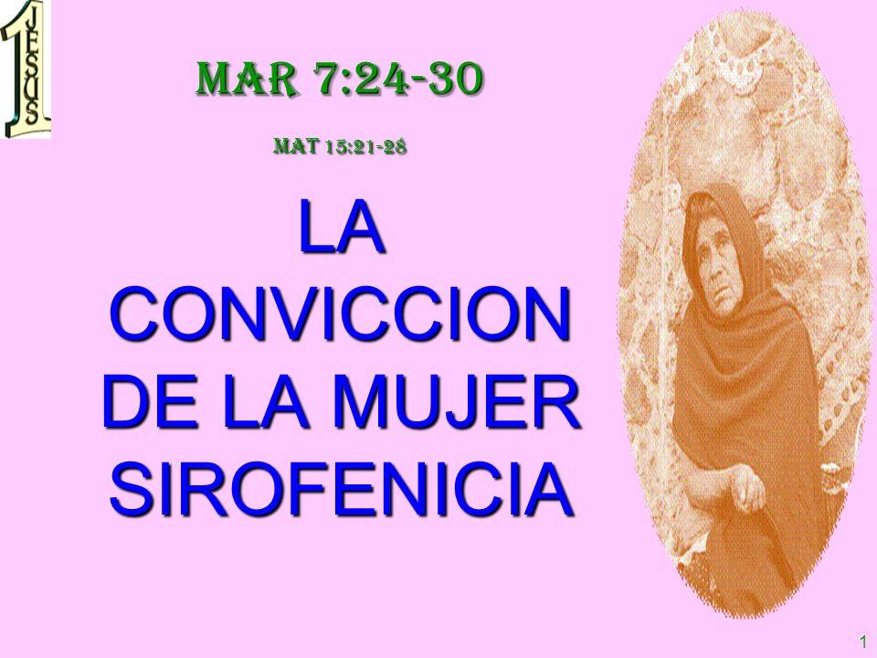 1 Mar 7:24-30 Mat 15:21-28 LA CONVICCION DE LA MUJER SIROFENICIA