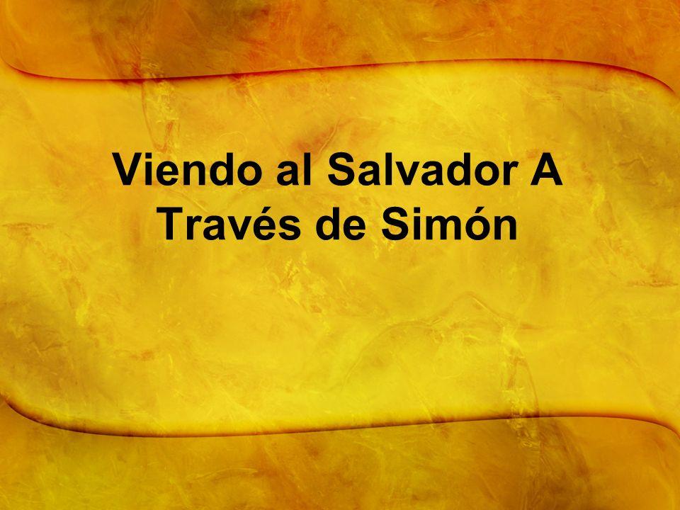 Viendo al Salvador A Través de Simón