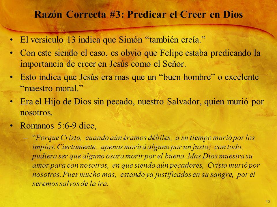 10 Razón Correcta #3: Predicar el Creer en Dios El versículo 13 indica que Simón también creía. Con este siendo el caso, es obvio que Felipe estaba pr