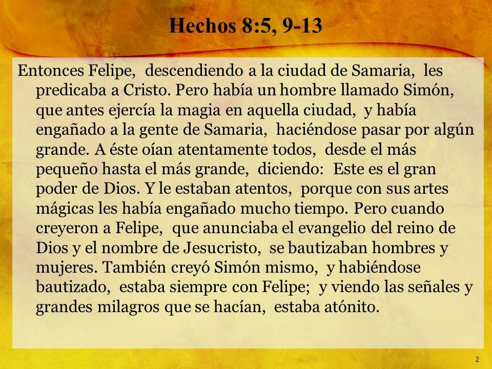 2 Hechos 8:5, 9-13 Entonces Felipe, descendiendo a la ciudad de Samaria, les predicaba a Cristo. Pero había un hombre llamado Simón, que antes ejercía