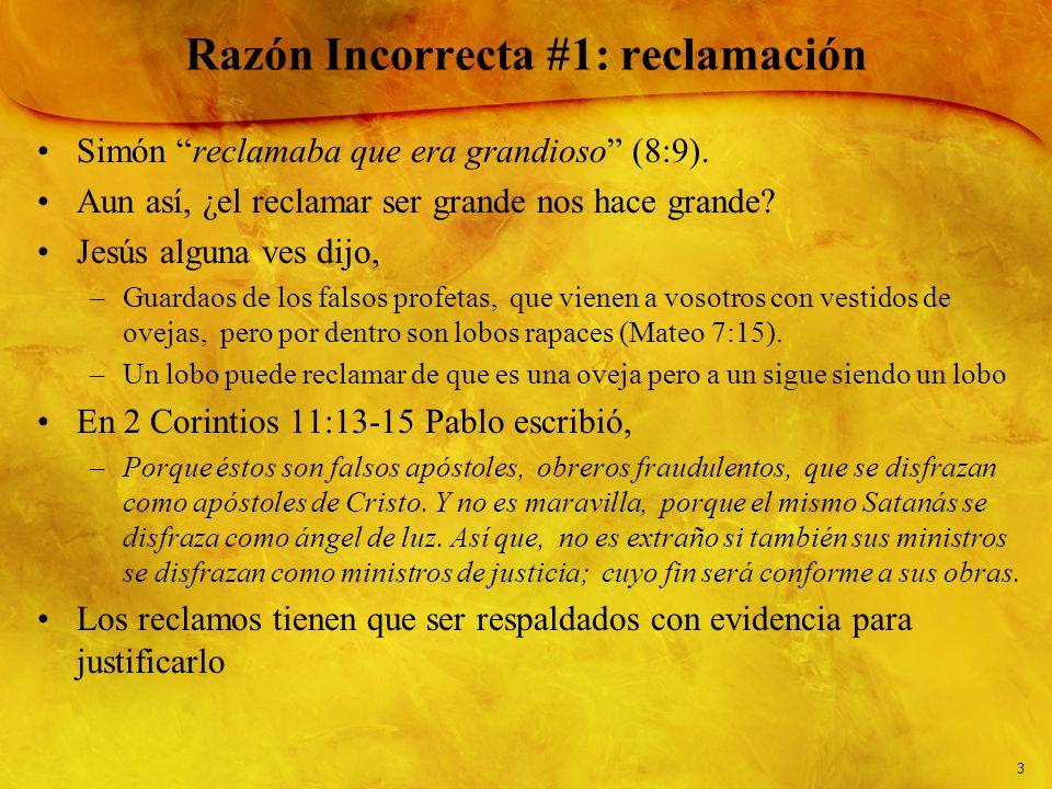 3 Razón Incorrecta #1: reclamación Simón reclamaba que era grandioso (8:9). Aun así, ¿el reclamar ser grande nos hace grande? Jesús alguna ves dijo, –