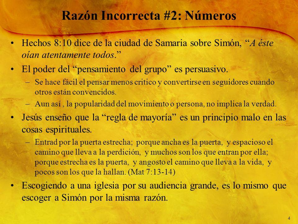 4 Razón Incorrecta #2: Números Hechos 8:10 dice de la ciudad de Samaria sobre Simón, A éste oían atentamente todos. El poder del pensamiento del grupo
