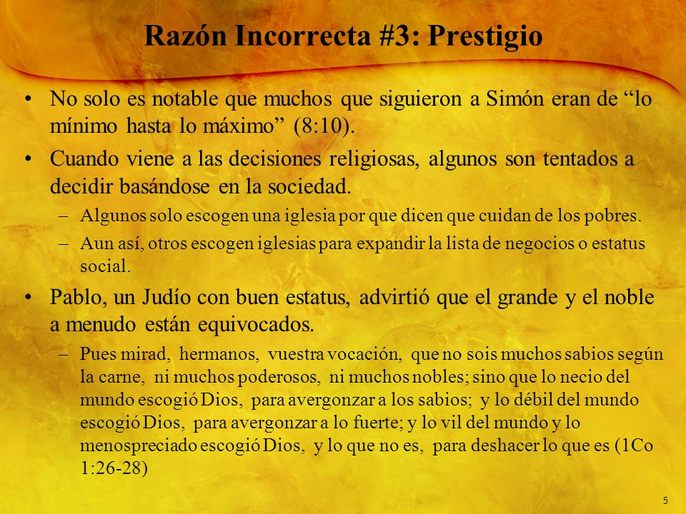 5 Razón Incorrecta #3: Prestigio No solo es notable que muchos que siguieron a Simón eran de lo mínimo hasta lo máximo (8:10). Cuando viene a las deci