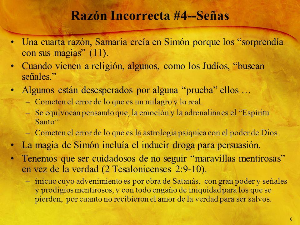 6 Razón Incorrecta #4--Señas Una cuarta razón, Samaria creía en Simón porque los sorprendía con sus magias (11). Cuando vienen a religión, algunos, co