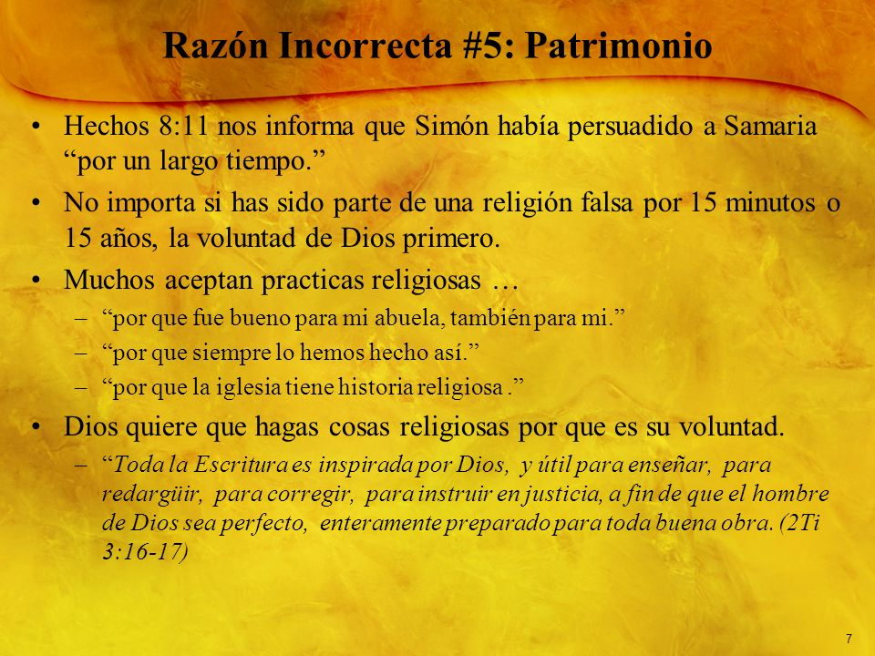 7 Razón Incorrecta #5: Patrimonio Hechos 8:11 nos informa que Simón había persuadido a Samaria por un largo tiempo. No importa si has sido parte de un