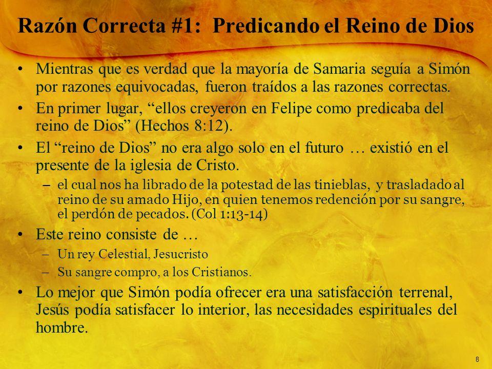 8 Razón Correcta #1: Predicando el Reino de Dios Mientras que es verdad que la mayoría de Samaria seguía a Simón por razones equivocadas, fueron traíd
